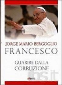 Papa Francesco, guarire dalla corruzione